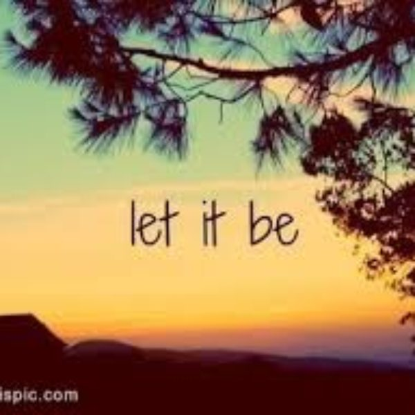 "Let It Be ~ A Meditative Response to ""This is Going To Be Hard"" Syndrome"